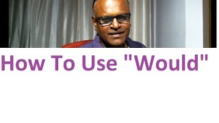 How To Use  WOULD In English! English Grammar By An Indian Teacher!