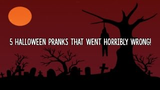 5 Halloween Pranks That Went Horribly Wrong!