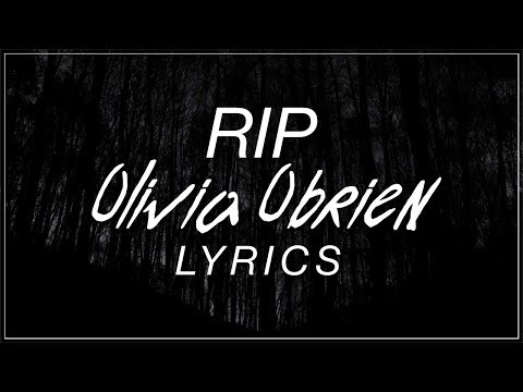 RIP - Olivia O'brien Lyrics (Official Song)