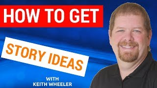 How to Get Story Ideas for Fiction and Non-Fiction Writing