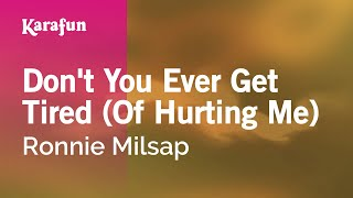 Karaoke Don't You Ever Get Tired (Of Hurting Me) - Ronnie Milsap *