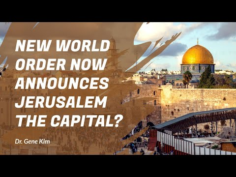 New World Order NOW ANNOUNCES Jerusalem the Capital? (Dr. Gene Kim)