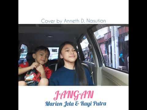 JANGAN (Marion Jola Ft. Rayi Putra)  Cover By Anneth D.  Nasution