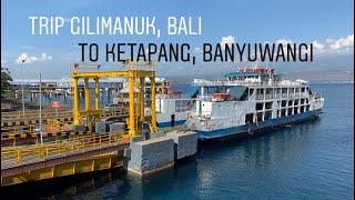 Trip Menyeberang dari Pelabuhan Gilimanuk, Bali ke Pelabuhan Ketapang, Banyuwangi, Jawa Timur