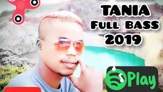 Dj Remix Tania full Bass 2019