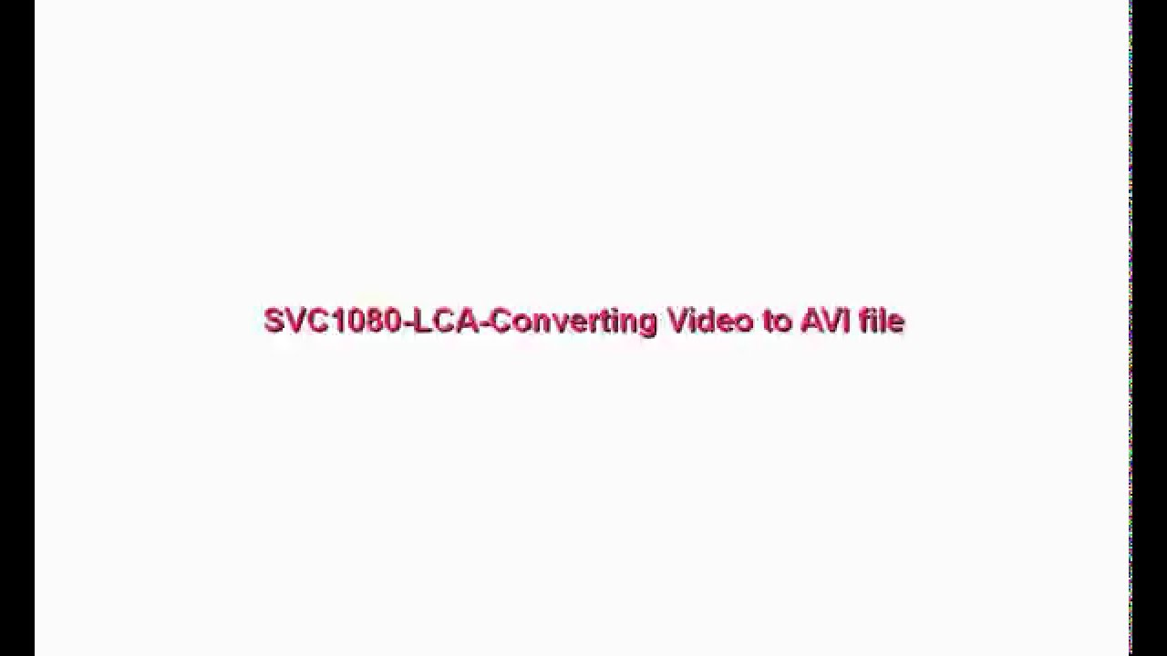 SVC1080 LCA Converting Video to AVI file : Support