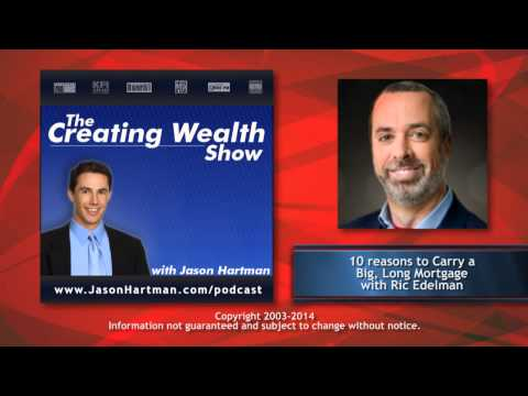 creating-wealth-#186---10-reasons-to-carry-a-big,-long-mortgage-with-ric-edelman