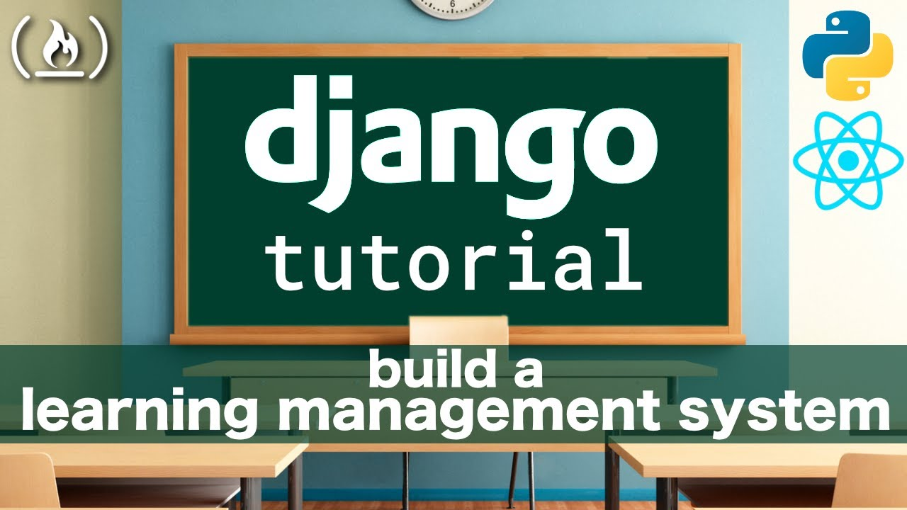 Django Rest Framework & React Tutorial: Learning Management System  (Blackboard / Moodle Clone)