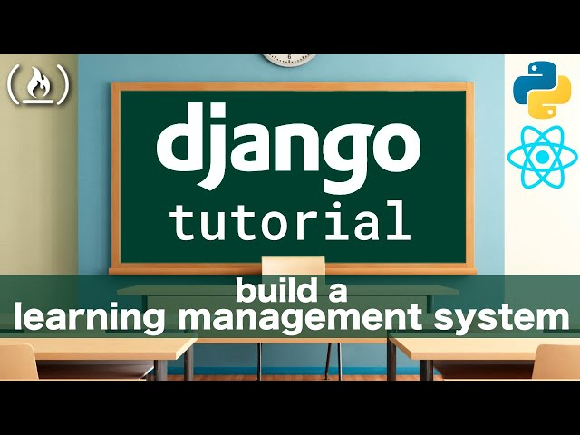Django Rest Framework & React Tutorial: Learning Management System (Blackboard / Moodle Clone)