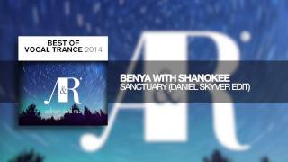 Benya with Shanokee - Sanctuary (Daniel Skyver Edit) Best of Vocal Trance 2014
