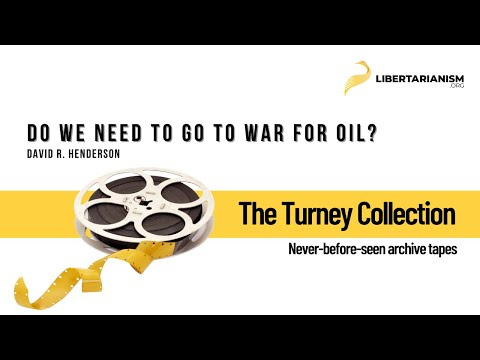 David R. Henderson: Do We Need to Go to War for Oil?