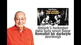 Mehmet Barlas  Atatürk'ü herkesten daha fazla seven Bayar, Kemalist bir darbeyle devrilmişti