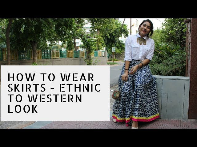 HOW TO WEAR SKIRTS - ALL ETHNIC TO WESTERN STYLE