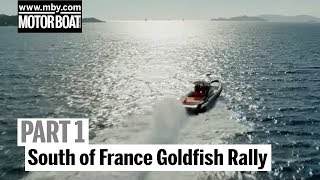 South of France Goldfish Rally : Part 1 | Motor Boat & Yachting