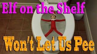Elf on the Shelf - Won't Let Us Pee