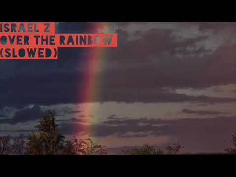 Israel Z-Over the Rainbow (slowed)