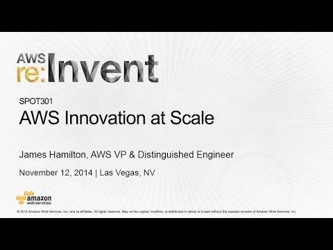 AWS re:Invent 2014: AWS Innovation at Scale with James Hamilton (SPOT301)