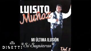 Mi Última Ilusión - Luisito Muñoz
