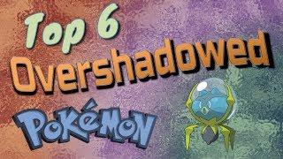 Top 6 Most Overshadowed Pokémon
