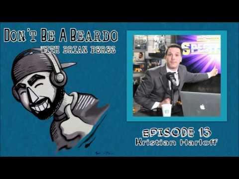 Don't Be A Beardo Ep #13: Kristian Harloff
