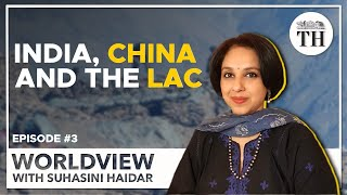 Worldview with Suhasini Haidar | India, China and the Line of Actual Control