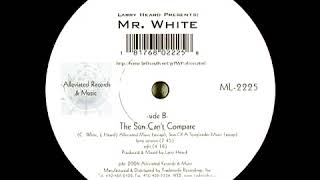 Larry Heard Presents Mr  White - The Sun Can't Compare (Long Version) - 2006