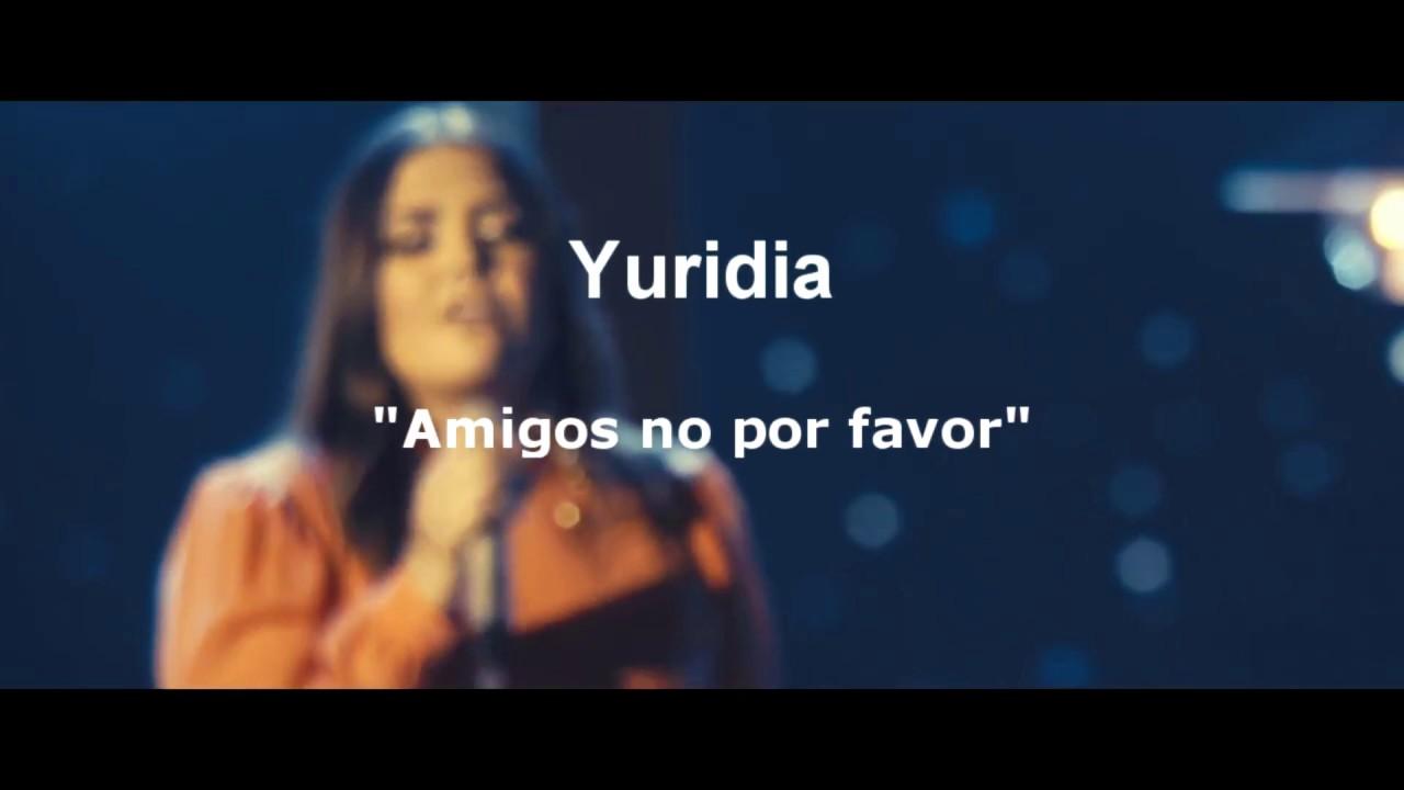 Amigos no por favor Yuridia (Letra)