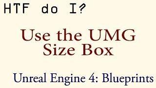 HTF do I? Use the Size Box in UMG