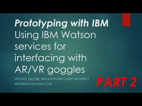 Prototyping with IBM  - Using IBM Watson services for interfacing with AR VR goggles   Part 2