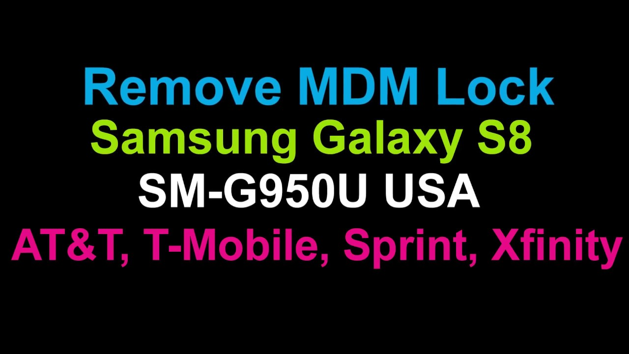 Remove MDM Mode Can't Download Galaxy S8 G950U by Unlock Phone