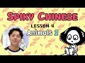 SPIKY CHINESE   LESSON 4  Animals  2