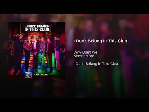 I Don't Belong In This Club - Why Don't We FT Macklemore (Official Audio)