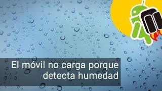 Qué hacer si el móvil no carga porque detecta humedad en el puerto
