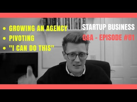 "Growing Your Agency and Believing ""I can do this"" - Startup Business Q&A: Episode #81"