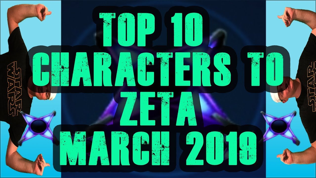 Top 10 Characters to Zeta in the Game! Star Wars Galaxy of Heroes | SWGoH