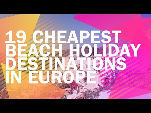 19-cheapest-beach-holiday-destinations-in-europe-2018