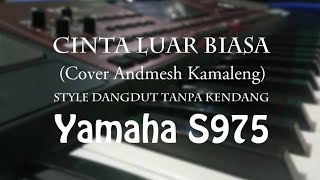 Cinta Luar biasa  (Andmesh Kamaleng Cover Dangdut) - Style Yamaha S975 Tanpa kendang/Tipung