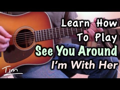 I'm With Her See You Around Chords, Lesson, And Tutorial