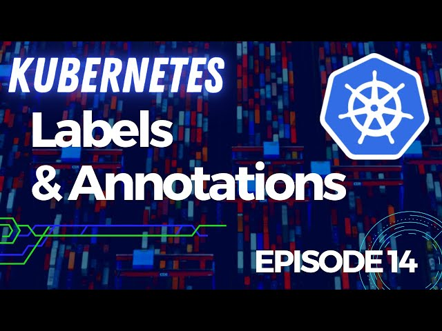 Kubernetes - 14. Labels et Annotations