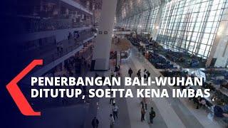 Penerbangan Bali-Wuhan Ditutup, Bandara Soekarno-Hatta Kena Imbasnya