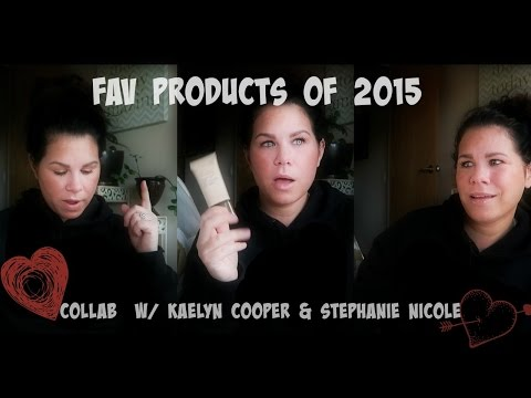 Fav Product of 2015 Collab w/ Kaeyln  Cooper & Stephanie Nicole