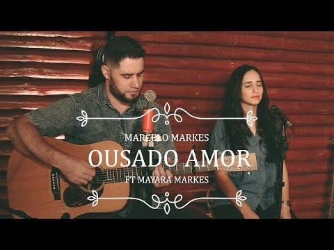 Ousado Amor ( Reckless Love )  // Marcelo Markes ft. Mayara Markes