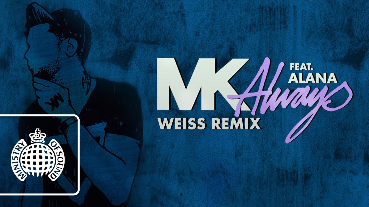 Download MK feat. Alana - Always (Weiss Remix)