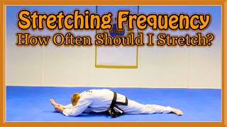 How Often Should I Stretch? | Martial Arts Stretching Frequency