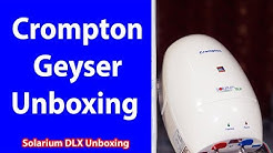 Crompton Instant Geyser Solarium DLX Unboxing And Review In Hindi