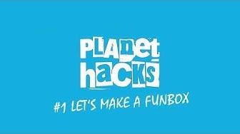 PLANET HACKS | #1 Let's build a funbox