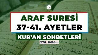 Kur'an Sohbetleri | ARAF SÛRESİ 37-41. AYETLER