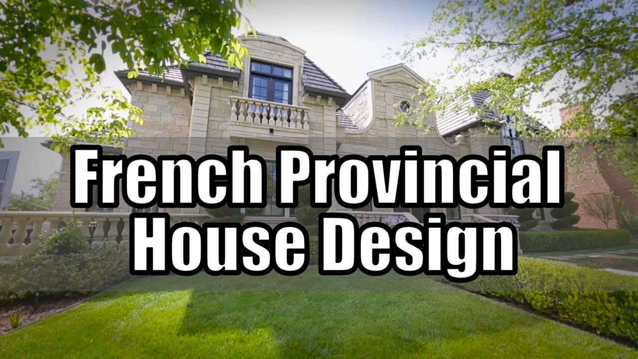 french provincial house design french country style youtube. Black Bedroom Furniture Sets. Home Design Ideas