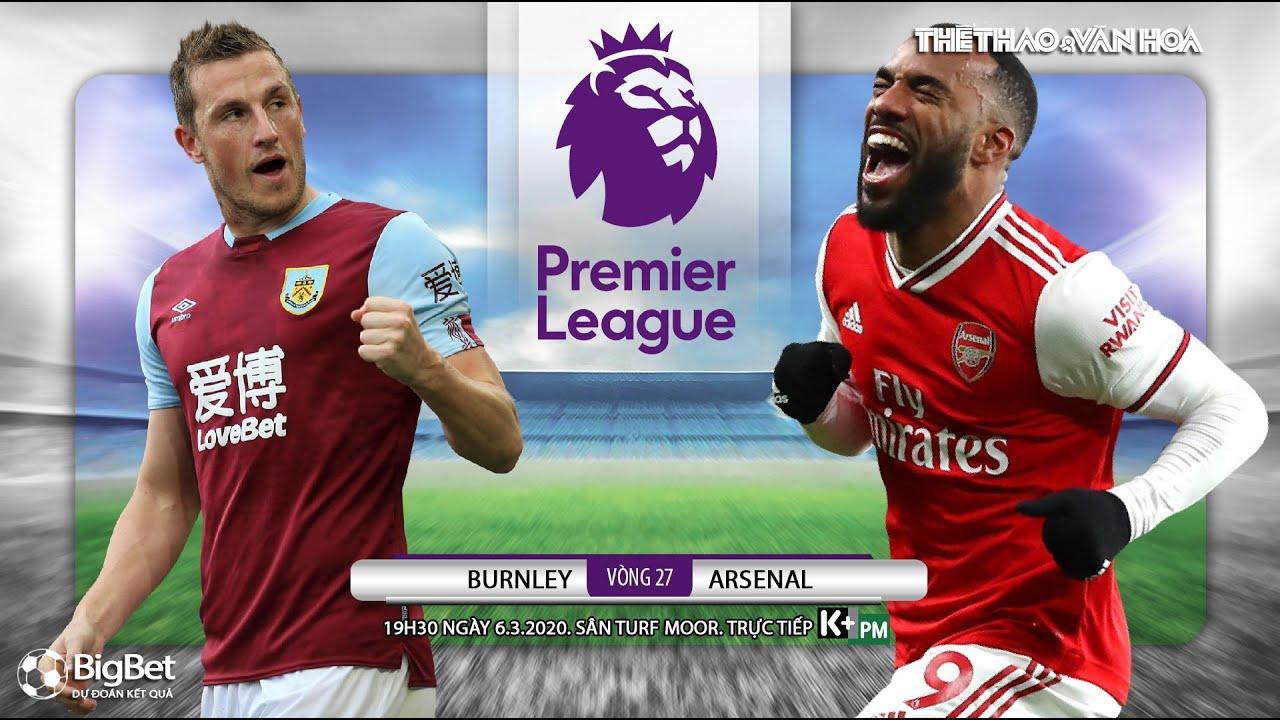 [NHẬN ĐỊNH BÓNG ĐÁ] Burnley – Arsenal (19h30 ngày 6/3). Vòng 27 giải Ngoại hạng Anh. Trực tiếp K+PM