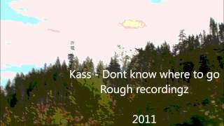 Kass - Dont know where to go.